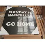 Pallet of Approx 200 Go Home Monday is cancelled Canvas wall art prints, new