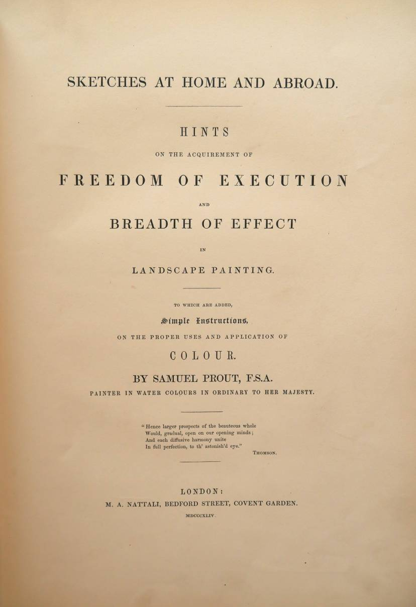 Lot 43 - Prout (Samuel). Sketches at Home and Abroad. Hints on the Acquirement of Freedom of Execution and
