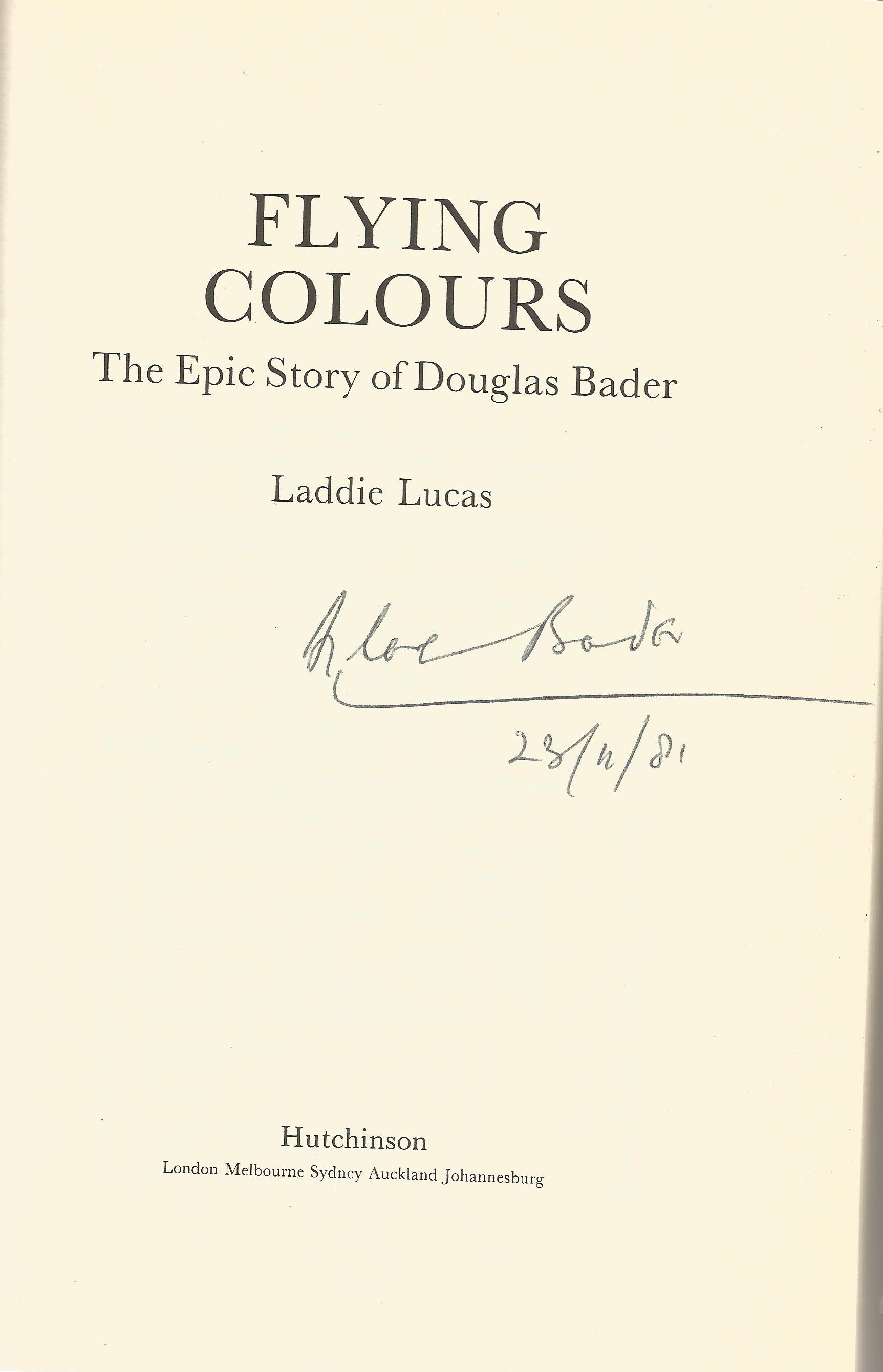 Lot 41 - World War Two Hardback book Flying Colours The Epic story of Douglas Bader signed on the inside