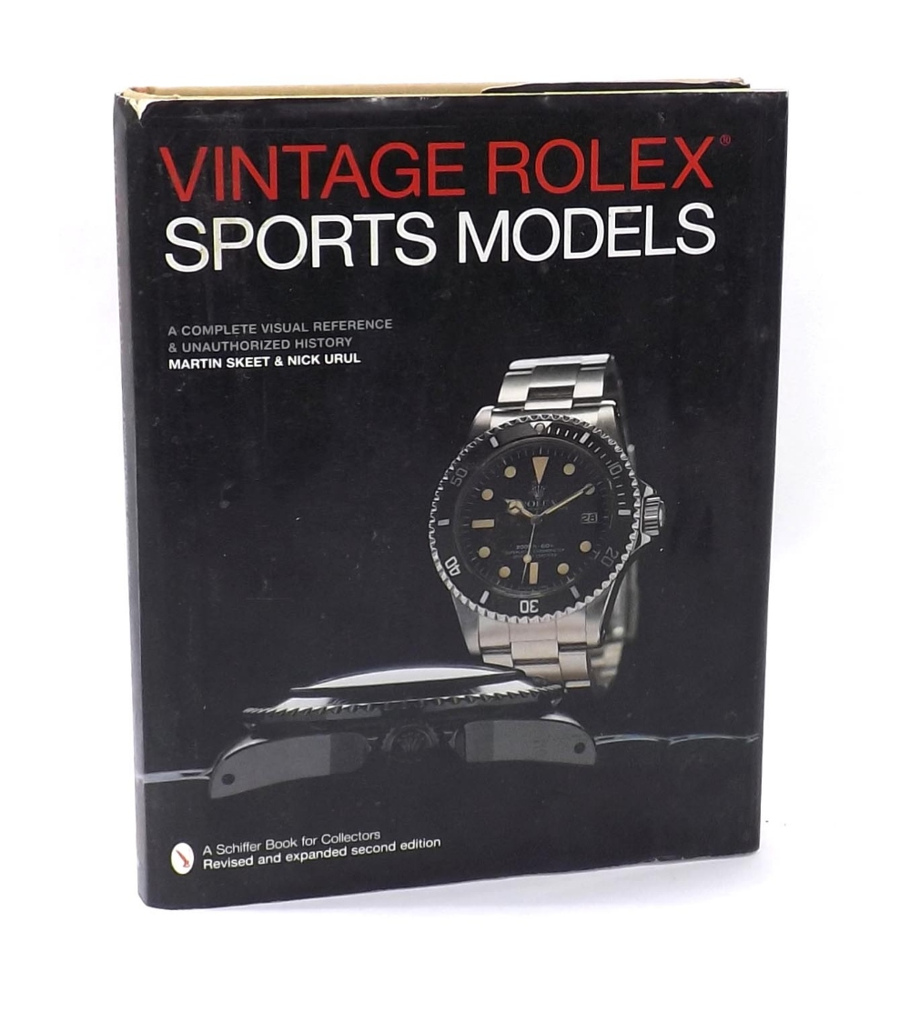 Lot 2216 - Martin Skeet, Nick Urul - Vintage Rolex, Sports Models, A Complete Visual Reference & Unauthorised