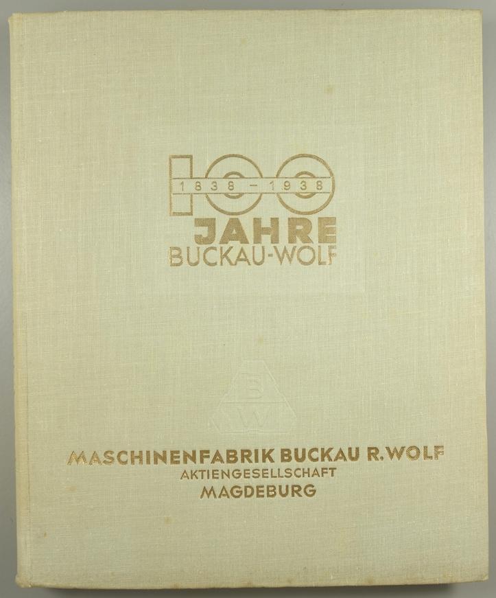 """100 Jahre Buckau-Wolf 1838-1938, """"Die Geschichte unseres Hauses"""" Maschinenfabrik Buckau R.Wolf,"""