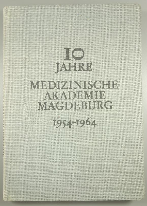 """Festschrift """"10 Jahre Medizinische Akademie Magdeburg 1954-1964"""", hrg. vom Rektor und Senat der"""