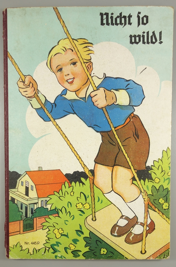 """""""Nicht so wild!"""" Kinderbuch, Nr.445 P, 1.Hälfte 20.Jh., ohne Verlagsangabe, ohne Jahreszahl;"""
