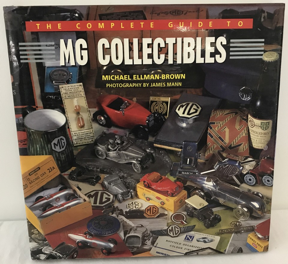Lot 19 - The Complete Guide to MG Collectibles hardback book by Michael Ellman-Brown.