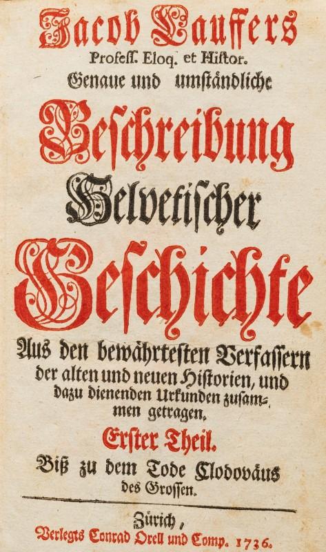 HELVETICA. LAUFFER (Jacob). Genaue und umständliche Beschreibung Helvetischer Geschichte. Zurich. Be - Image 2 of 5