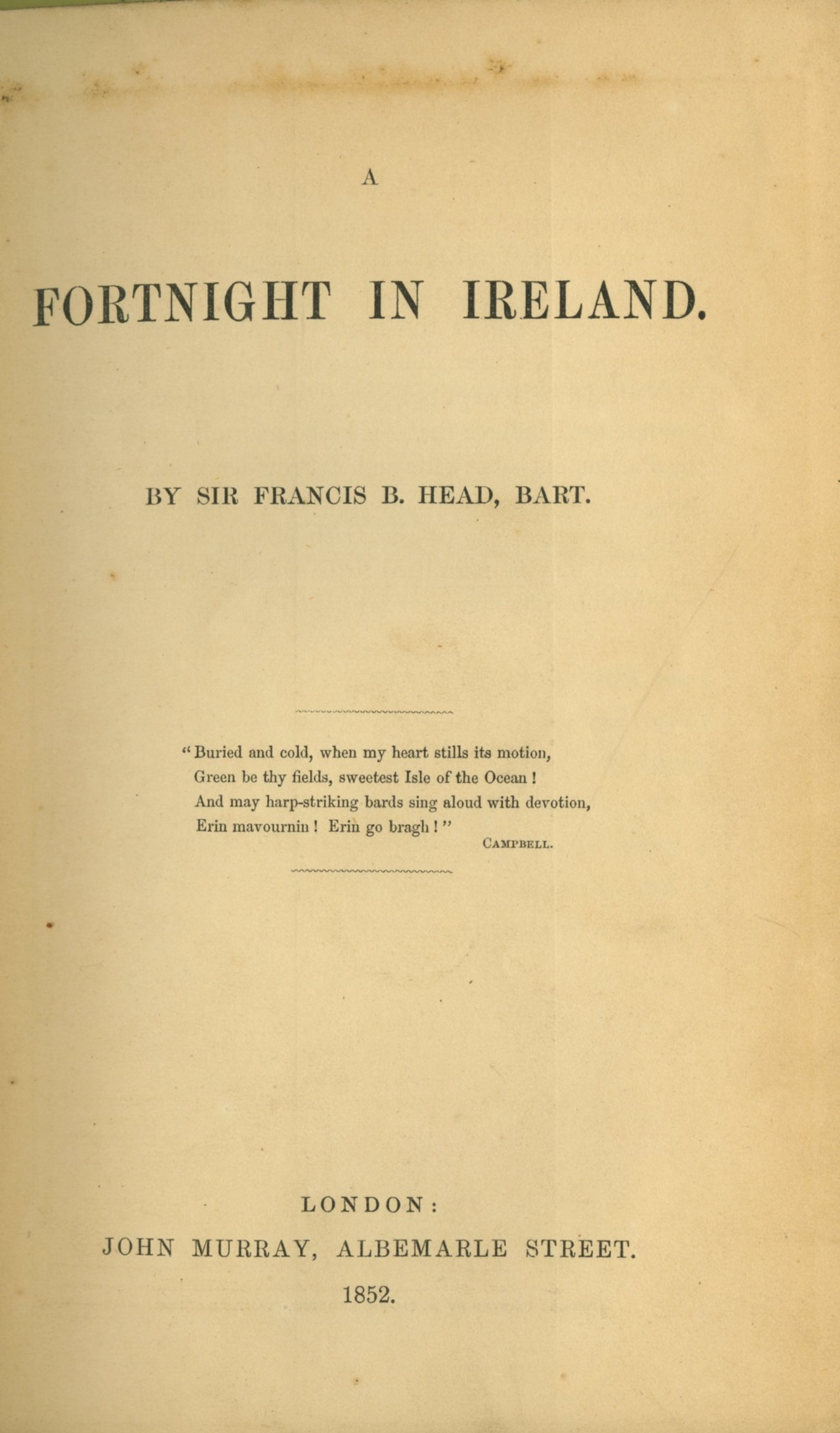 Irish Travel: Head (Sir F.B.) A Fortnight in Ireland, 8vo L. 1852. First Edn., fold.