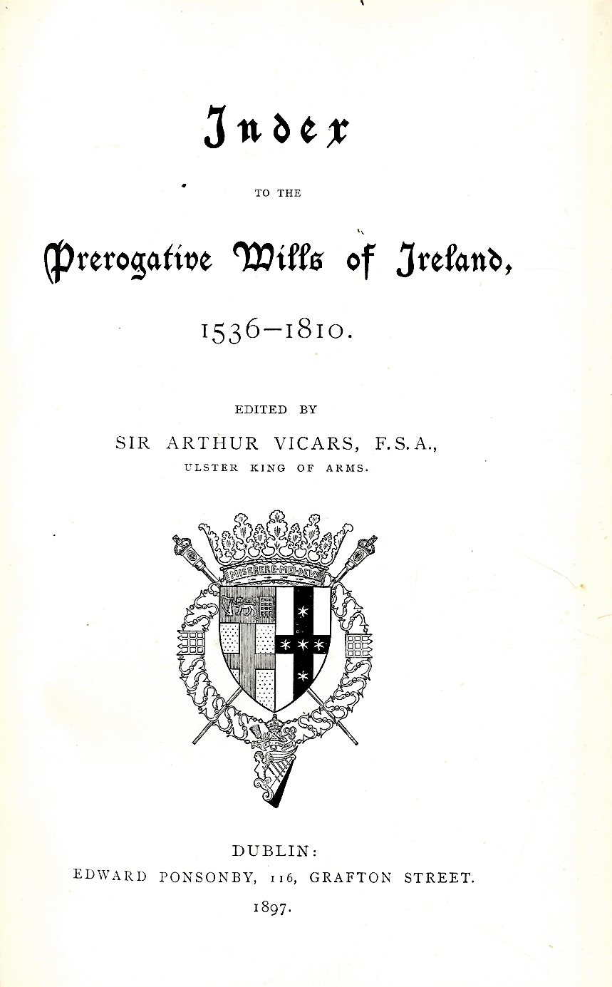 Vicars (Sir A.) Index to the Prerogative Wills of Ireland, 1536 - 1810, roy 8vo D. 1897.