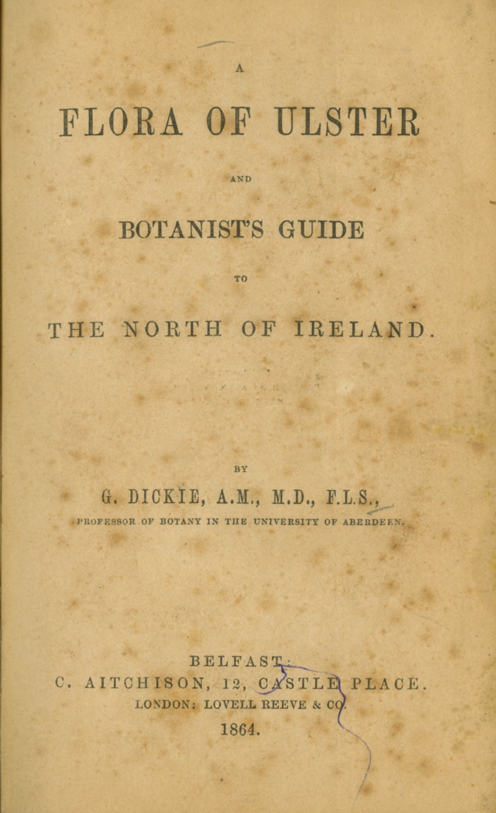 Dickie (G.) A Flora of Ulster and Botanists Guide to The North of Ireland, 8vo, Belfast (C.